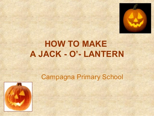 HOW TO MAKE A JACK - O'- LANTERN Campagna Primary School