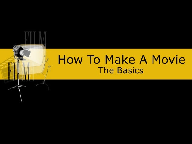 How to make a movie (The Basics)