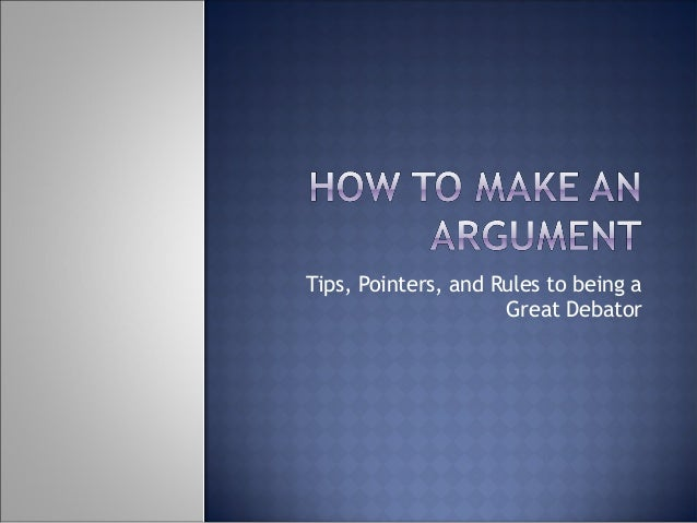 Tips, Pointers, and Rules to being aGreat Debator