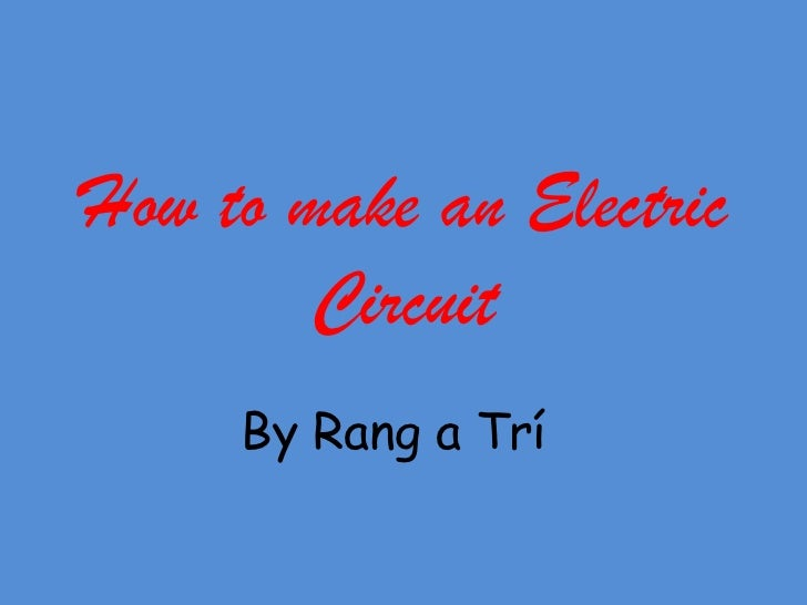 How to make an Electric        Circuit     By Rang a Trí