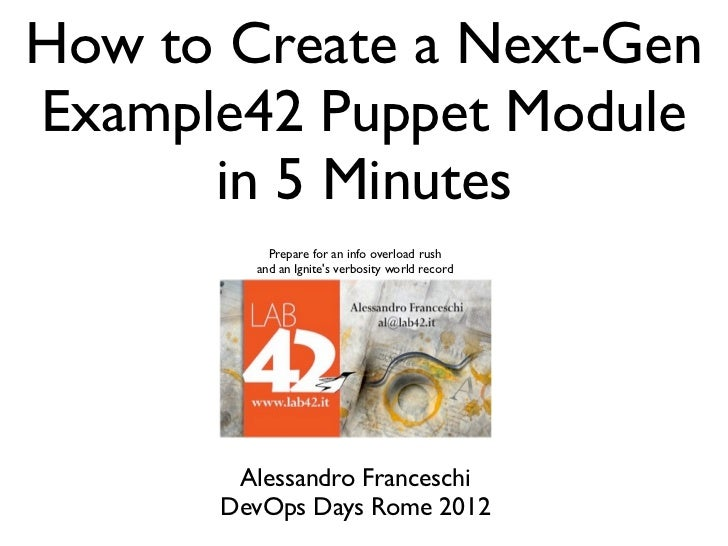 How to Create a Next-GenExample42 Puppet Module      in 5 Minutes          Prepare for an info overload rush        and an...