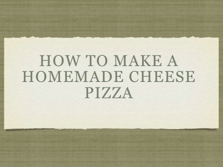 HOW TO MAKE A HOMEMADE CHEESE      PIZZA