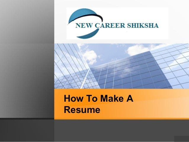 how to make a resume by new career shikshahow to make a resume