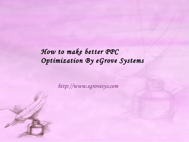 How to make better PPC Optimization By eGrove Systems http://www.egrovesys.com