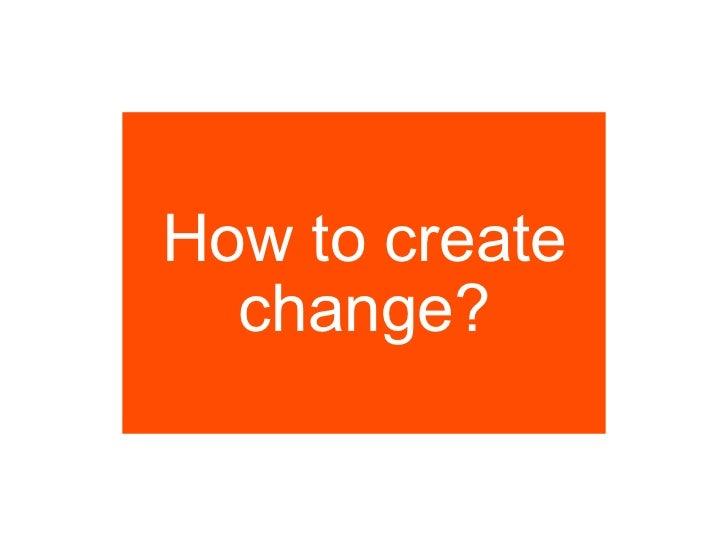 How to create change