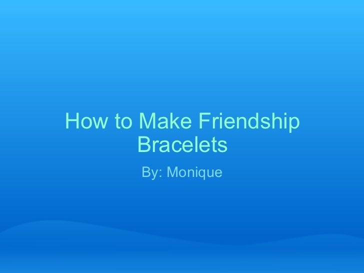 How to Make Friendship Bracelets By: Monique