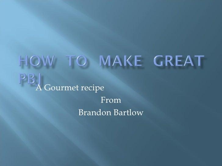 A Gourmet recipe From Brandon Bartlow