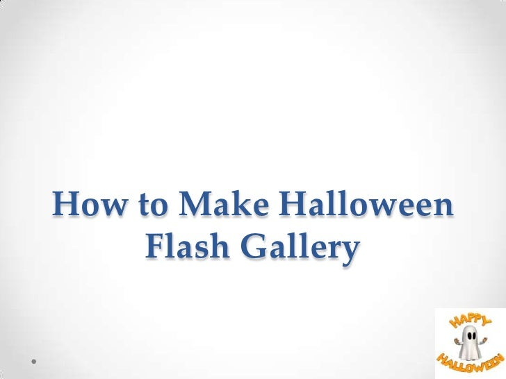 How to Make Halloween     Flash Gallery