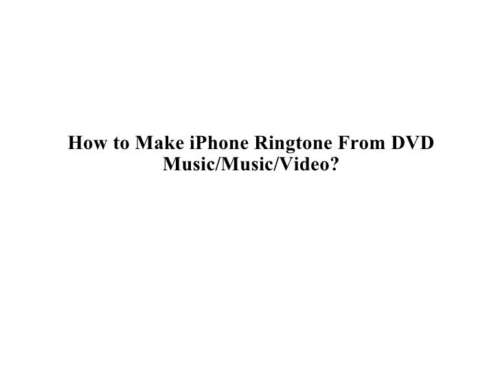 How to Make iPhone Ringtone From DVD Music/Music/Video?