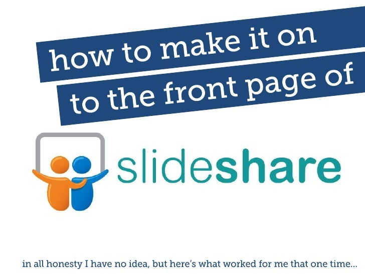 How to make it on to the front page of Slideshare