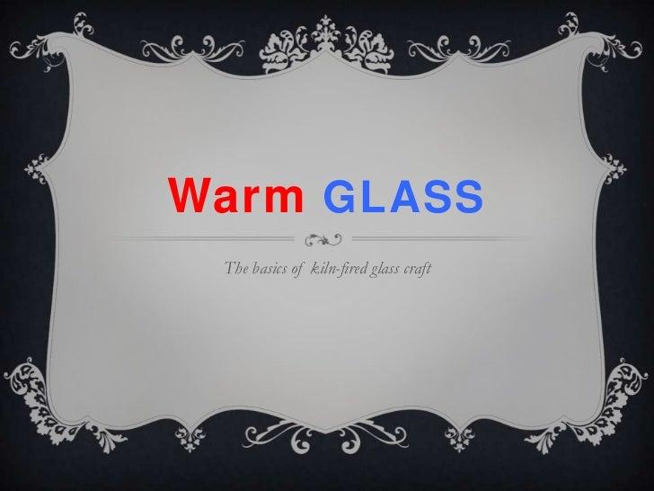 Warm GLASS The basics of kiln-fired glass craft