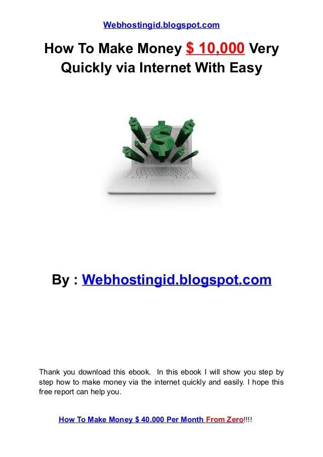 Webhostingid.blogspot.com How To Make Money $ 10,000 Very   Quickly via Internet With Easy   By : Webhostingid.blogspot.co...