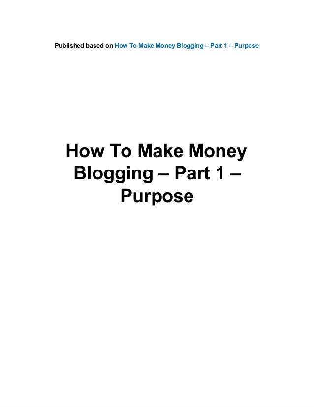How To Make Money Blogging – Part 1 – Purpose