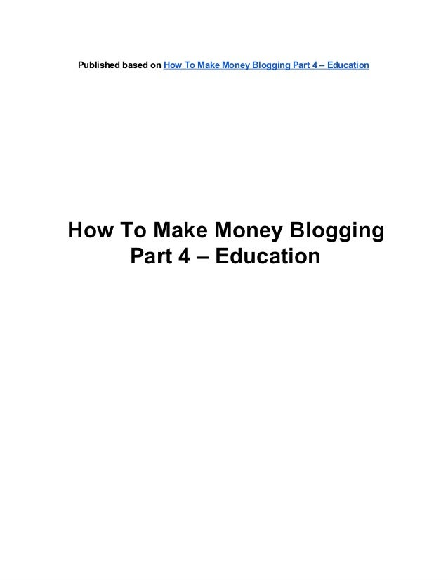 How To Make Money Blogging Part 4 – Education