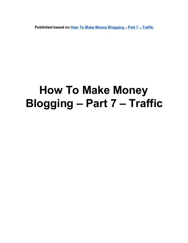 How To Make Money Blogging – Part 7 – Traffic
