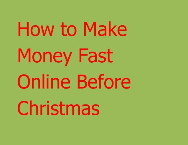 How to Make  Money Fast  Online Before  Christmas