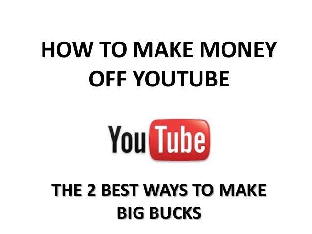HOW TO MAKE MONEY OFF YOUTUBE THE 2 BEST WAYS TO MAKE BIG BUCKS