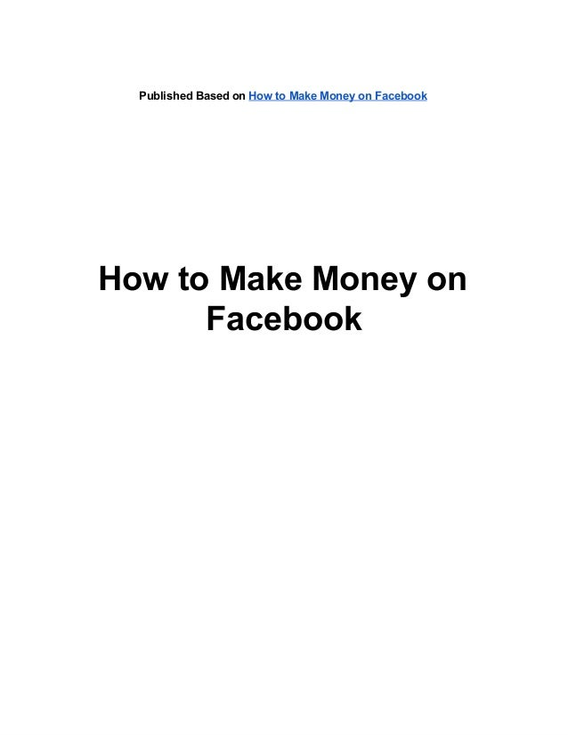 Published Based on How to Make Money on FacebookHow to Make Money onFacebook