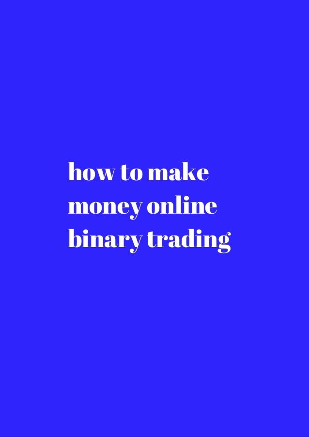 How to make money binary trading