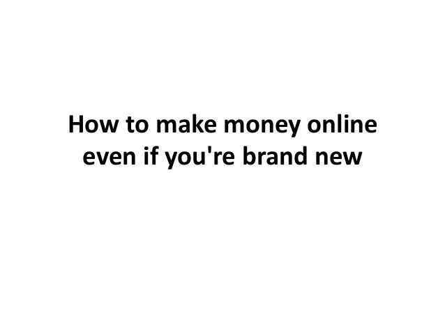 How to make money online even if youre brand new
