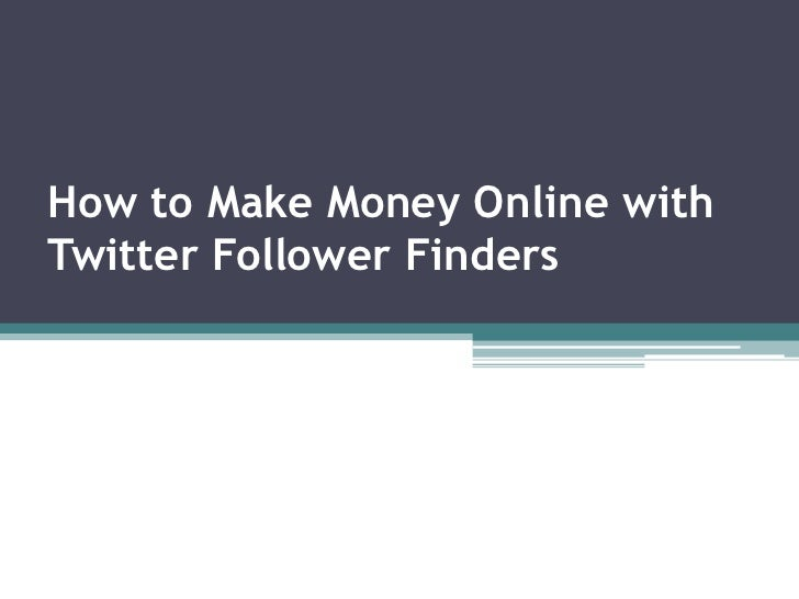 How to Make Money Online with Twitter Follower Finders<br />