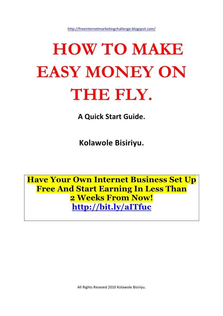 http://freeinternetmarketingchallenge.blogspot.com/        HOW TO MAKE   EASY MONEY ON      THE FLY.               A Quick...