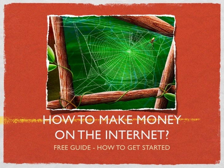 HOW TO MAKE MONEY ON THE INTERNET? FREE GUIDE - HOW TO GET STARTED