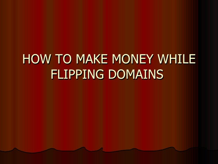 HOW TO MAKE MONEY WHILE FLIPPING DOMAINS