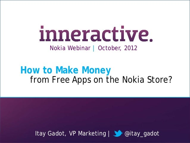 Nokia Webinar | October, 2012             How to Make Money                     from Free Apps on the Nokia Store?        ...