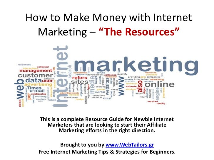"How to Make Money with Internet  Marketing – ""The Resources""  This is a complete Resource Guide for Newbie Internet     Ma..."