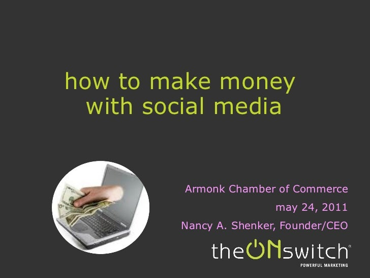 how to make money  with social media Armonk Chamber of Commerce may 24, 2011 Nancy A. Shenker, Founder/CEO