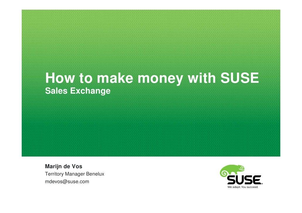 How to make money with SUSESales ExchangeMarijn de VosTerritory Manager Beneluxmdevos@suse.com