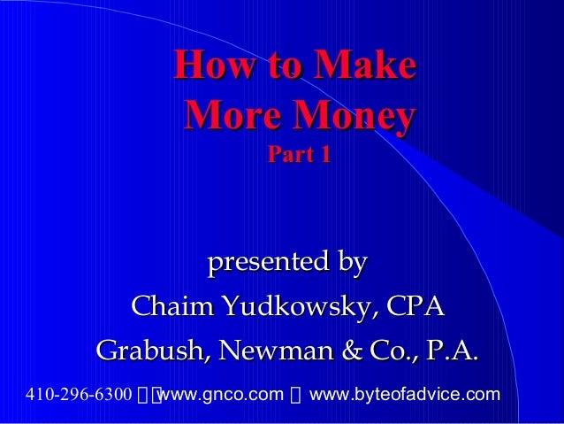 How to MakeHow to Make More MoneyMore Money Part 1Part 1 presented bypresented by Chaim Yudkowsky, CPAChaim Yudkowsky, CPA...