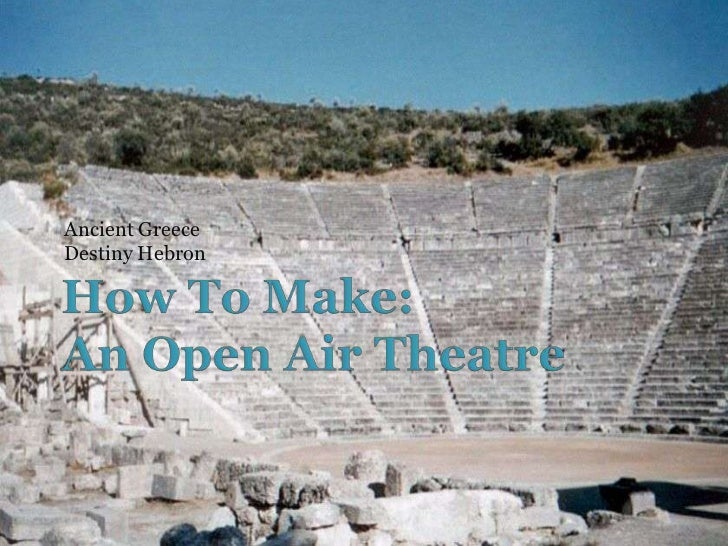 How To Make:An Open Air Theatre <br />Ancient Greece<br />Destiny Hebron<br />