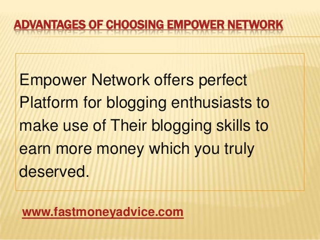 ADVANTAGES OF CHOOSING EMPOWER NETWORKEmpower Network offers perfectPlatform for blogging enthusiasts tomake use of Their ...