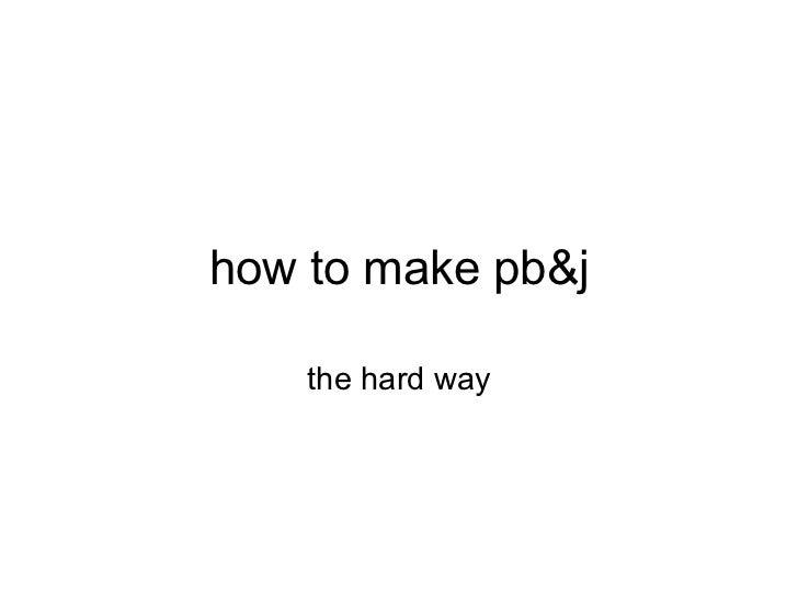 how to make pb&j the hard way