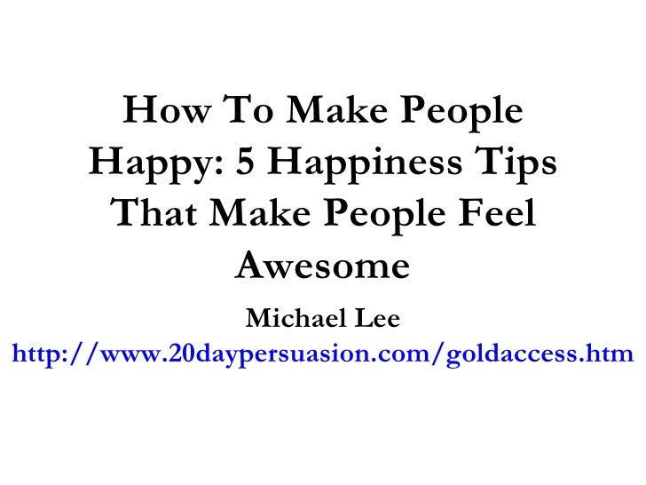 how to make others happy For example, everyone wants to be happy  how can some people remain  strong through many crises, while others fall  negative, pessimistic people think  that optimists are delusional they pity them for their inability to see life as it really  is.