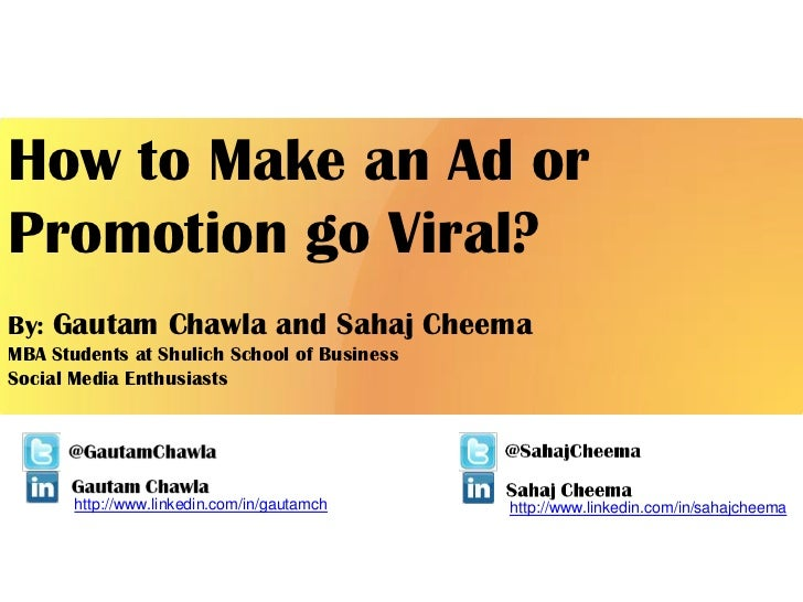 How to Make an Ad orPromotion go Viral?By: Gautam Chawla and Sahaj CheemaMBA Students at Shulich School of BusinessSocial ...