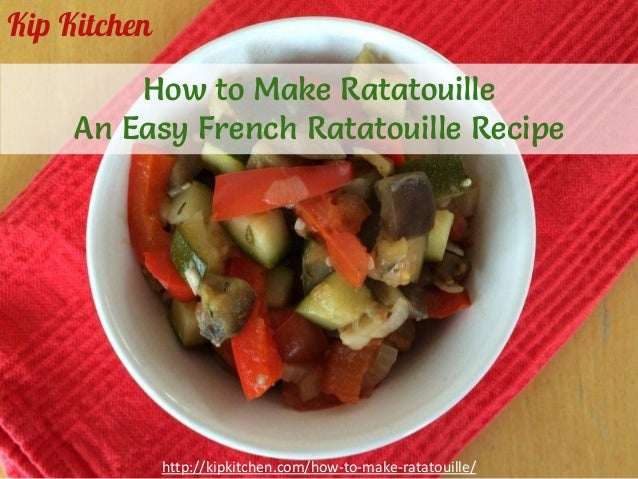 How to Make Ratatouille. An Easy French Ratatouille Recipe by @kipkit ...