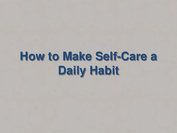 How to Make Self-Care a      Daily Habit