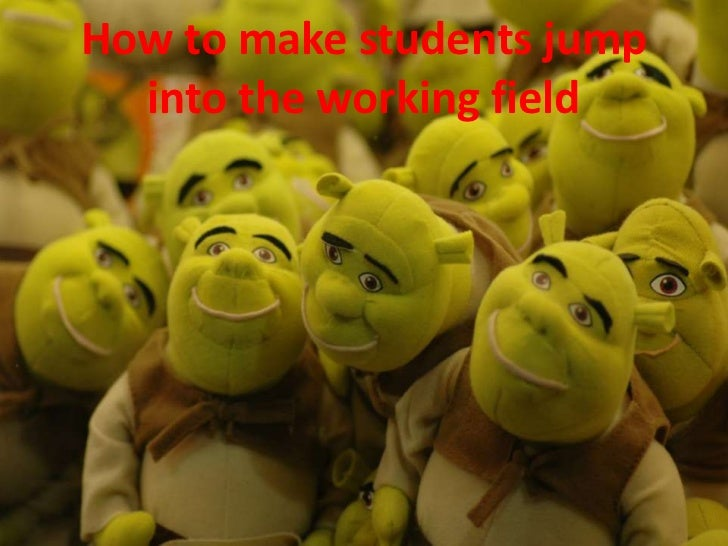 How to make students jump  into the working field