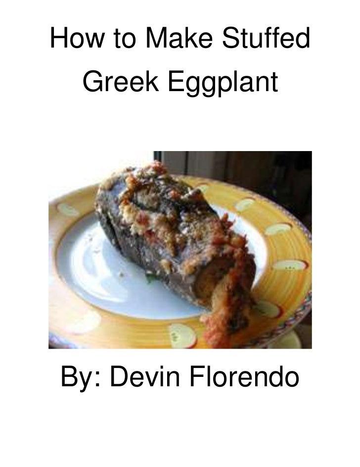 How to Make Stuffed <br />Greek Eggplant <br />By: Devin Florendo<br /><ul><li>Florendo 2