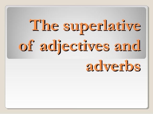 The superlativeThe superlativeof adjectives andof adjectives andadverbsadverbs