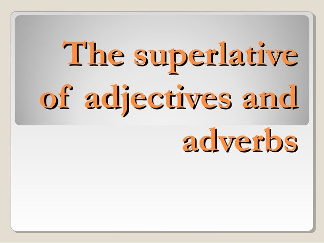 The superlative of adjectives and adverbs