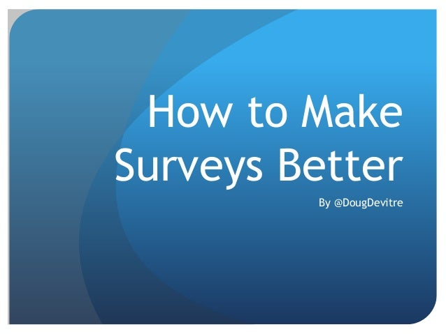 How to MakeSurveys BetterBy @DougDevitre