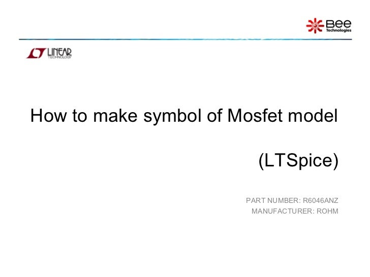 How to make symbol of Mosfet model                         (LTSpice)                       PART NUMBER: R6046ANZ          ...