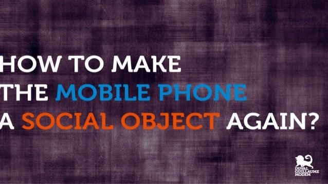 How to make the mobile phone a social object again?
