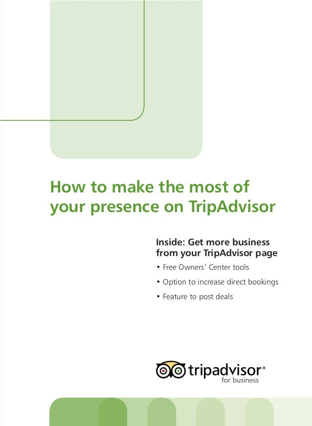 How to make the most of your presence on TripAdvisor Inside: Get more business from your TripAdvisor page • Free Owners' C...