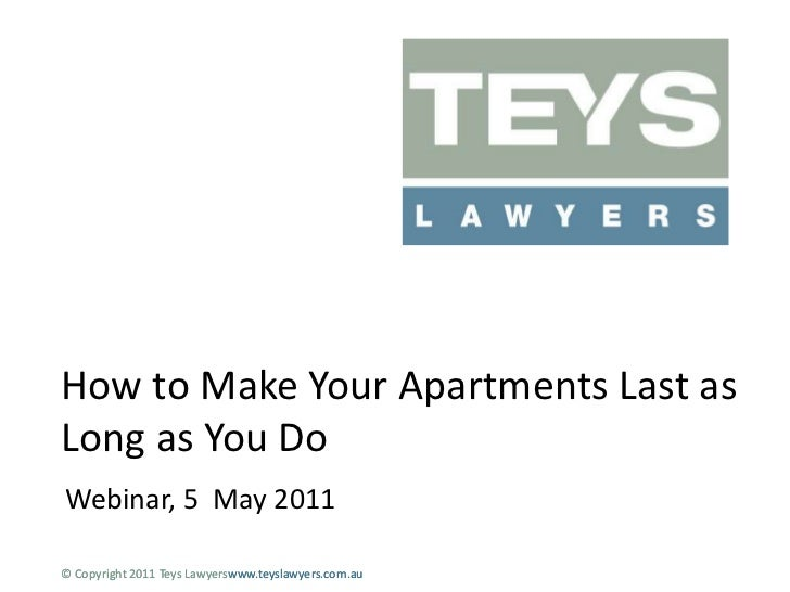 How to Make Your Apartments Last as Long as You Do<br />Webinar, 5  May 2011<br />© Copyright 2011 Teys Lawyerswww.teyslaw...