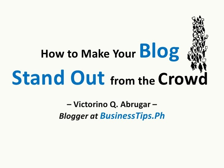 How to Make Your Blog Standout from the Crowd (iBlog8 Presentation)